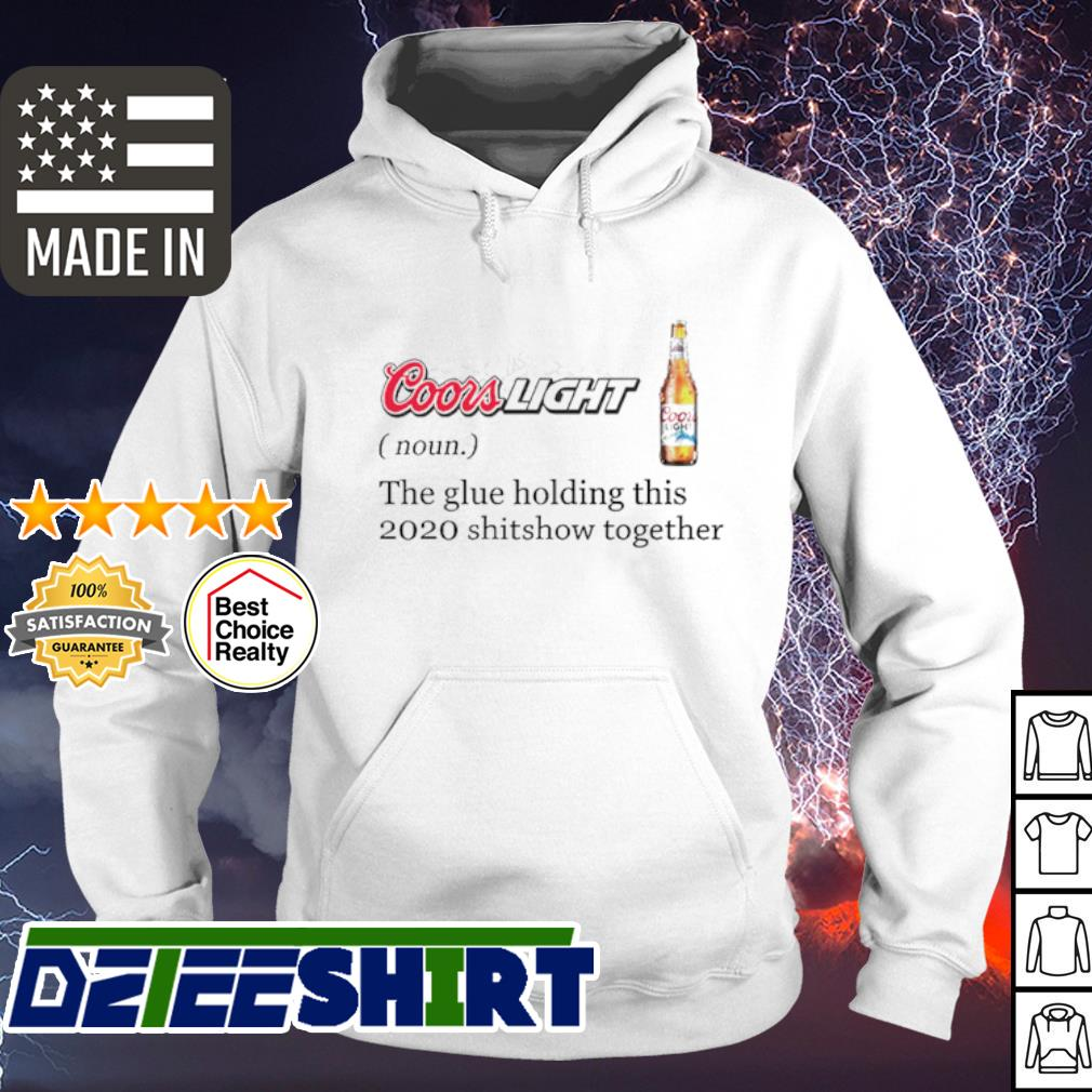 Coor Light the glue holding this 2020 shitshow together s hoodie