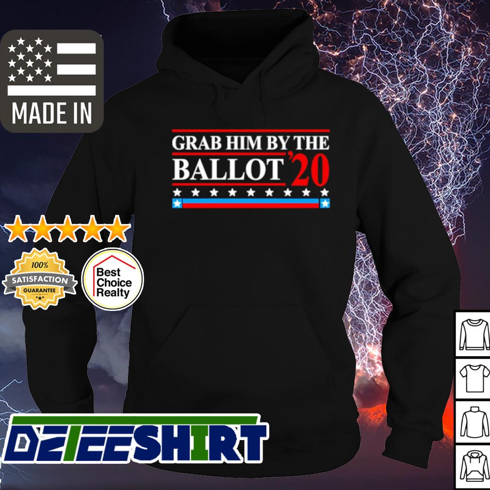 Grab him by the Ballot 2020 election s hoodie