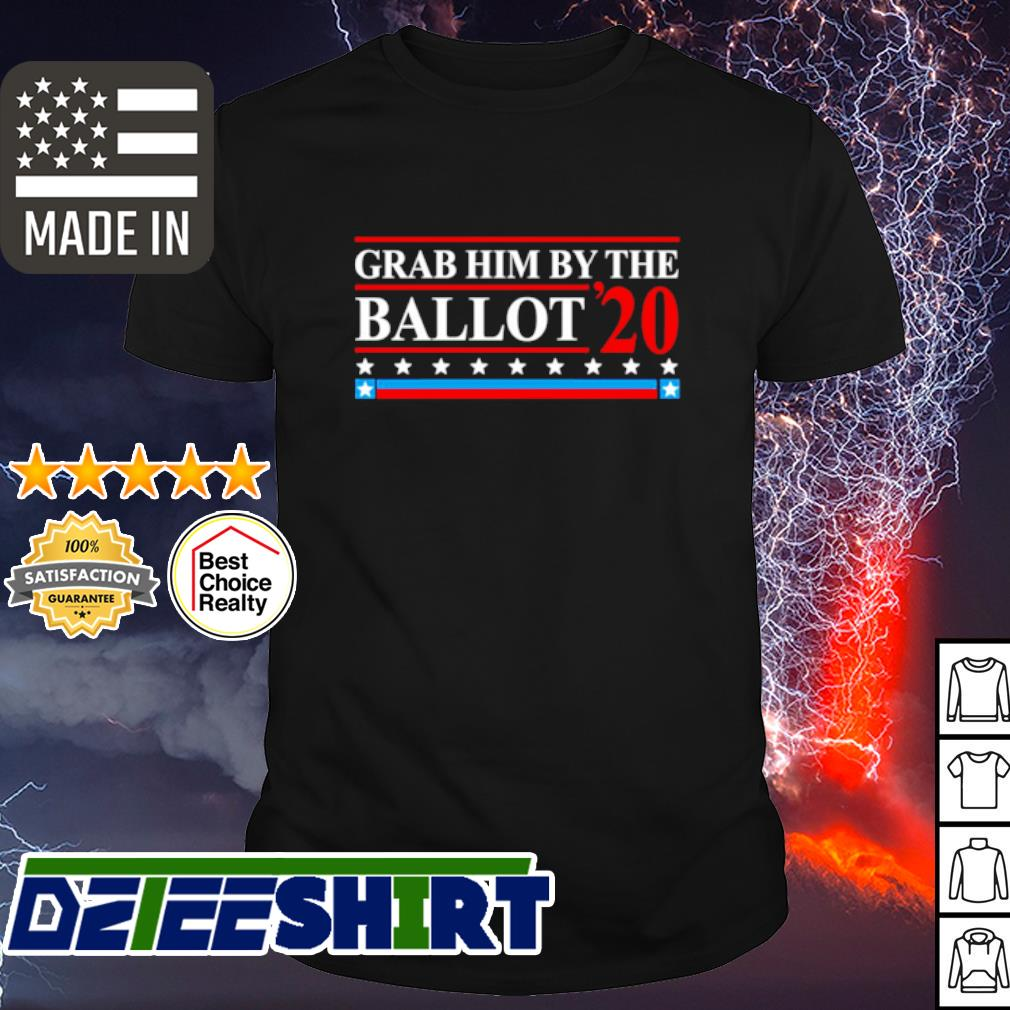 Grab him by the Ballot 2020 election shirt