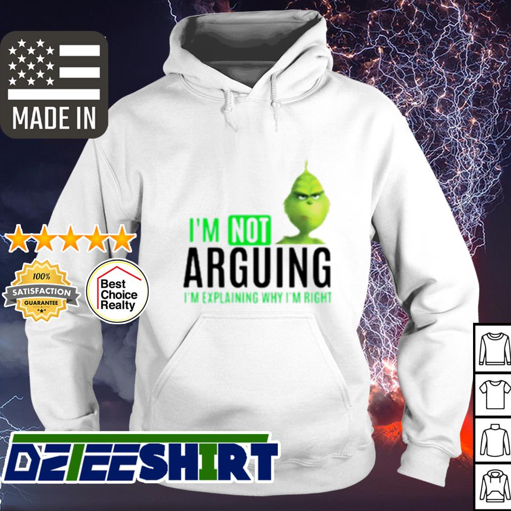 Grinch I'm not arguing I'm explaining why I'm right s hoodie