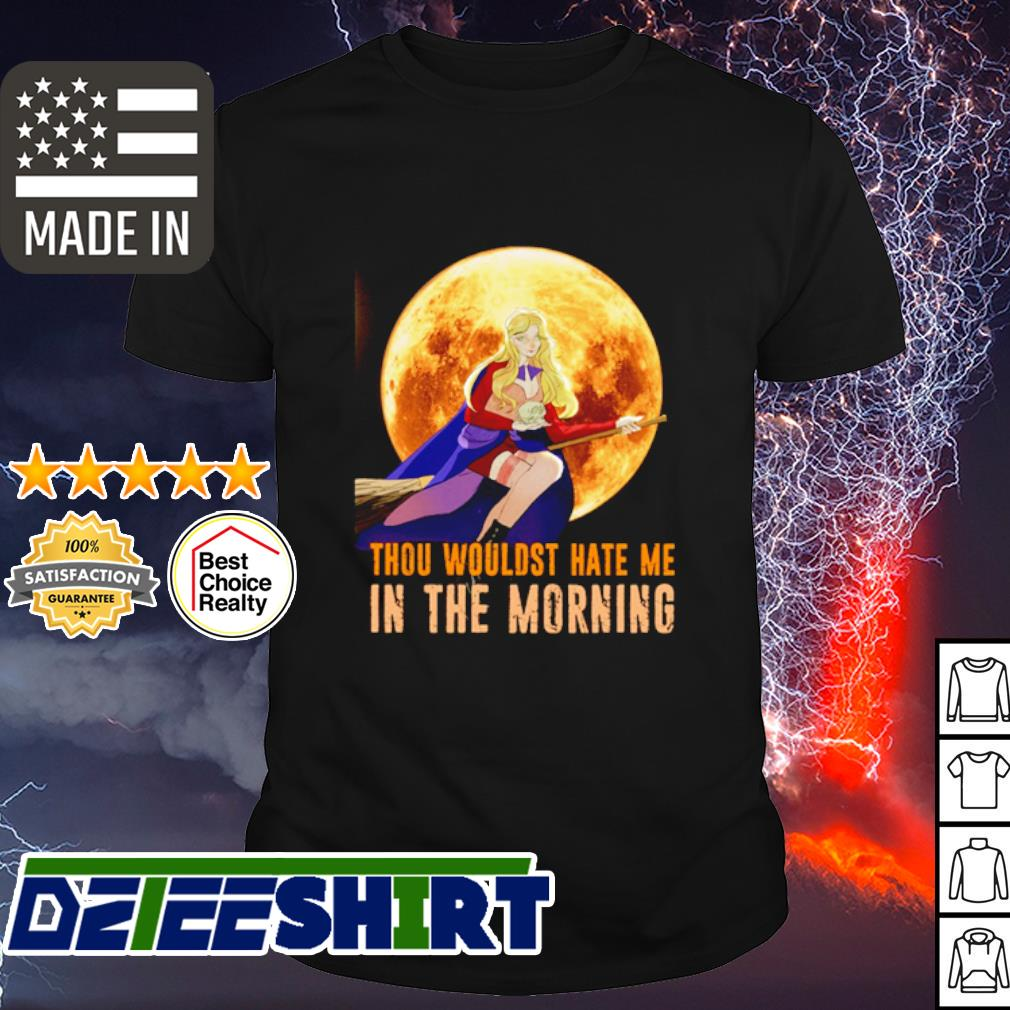 Halloween Thou wouldst hate me in the morning Moon shirt