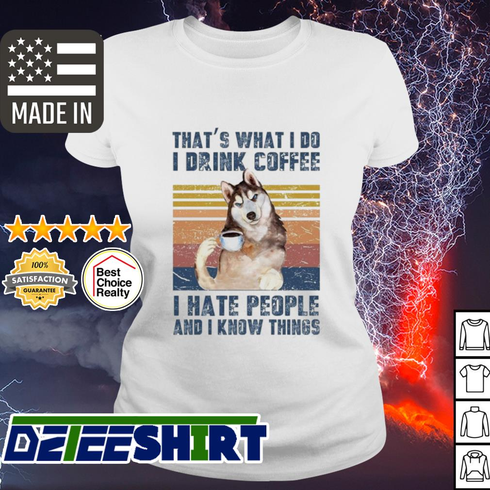 Husky That's what I do I drink coffee I hate People and I know things vintage s ladies tee