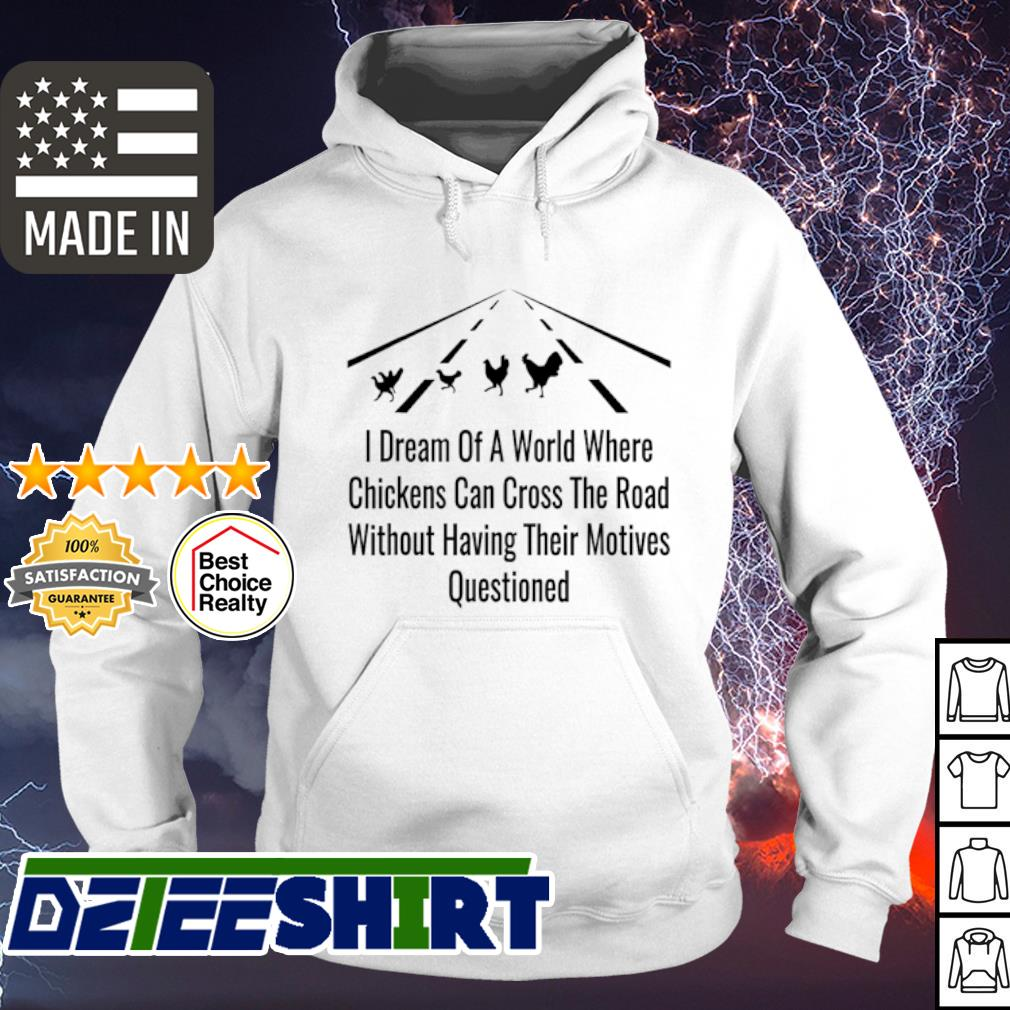 I dream of a world where Chickens can cross the road s hoodie