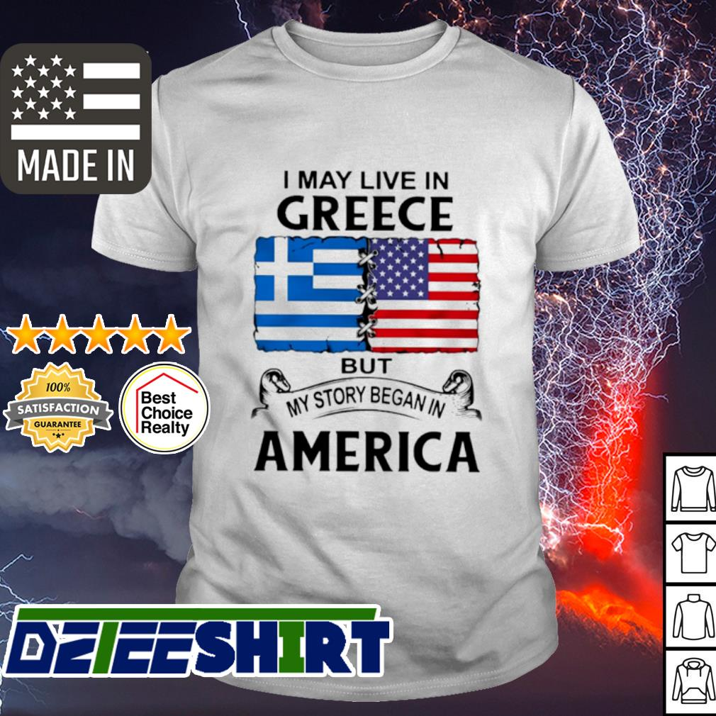 I may live in Greece but My story began in America flag shirt