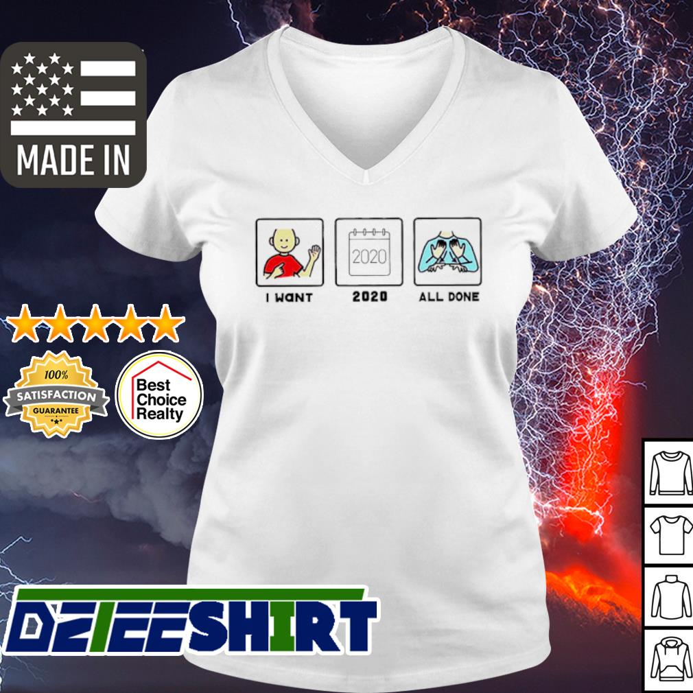 I want 2020 all done s v-neck t-shirt