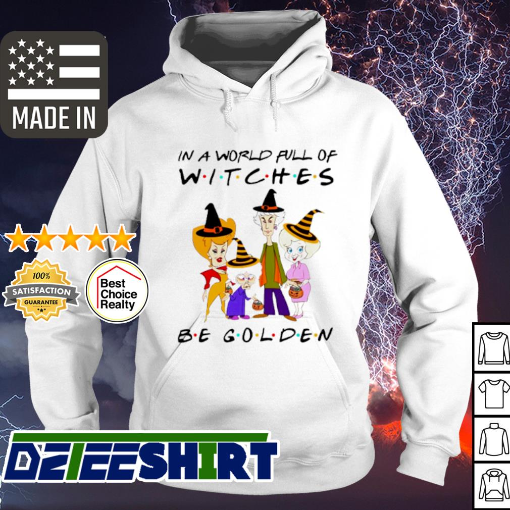 In a world full of Witches be Golden Halloween s hoodie