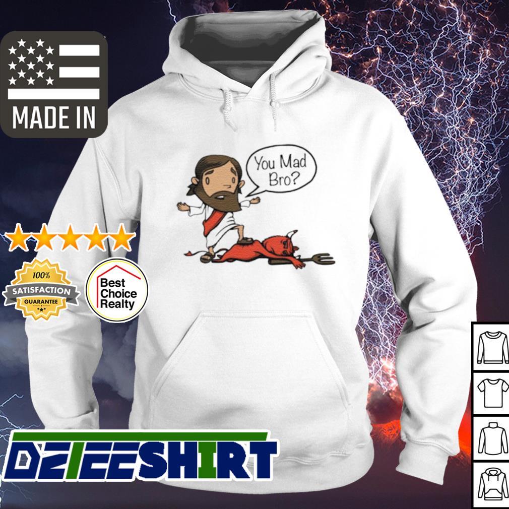 Jesus You Mad Bro s hoodie