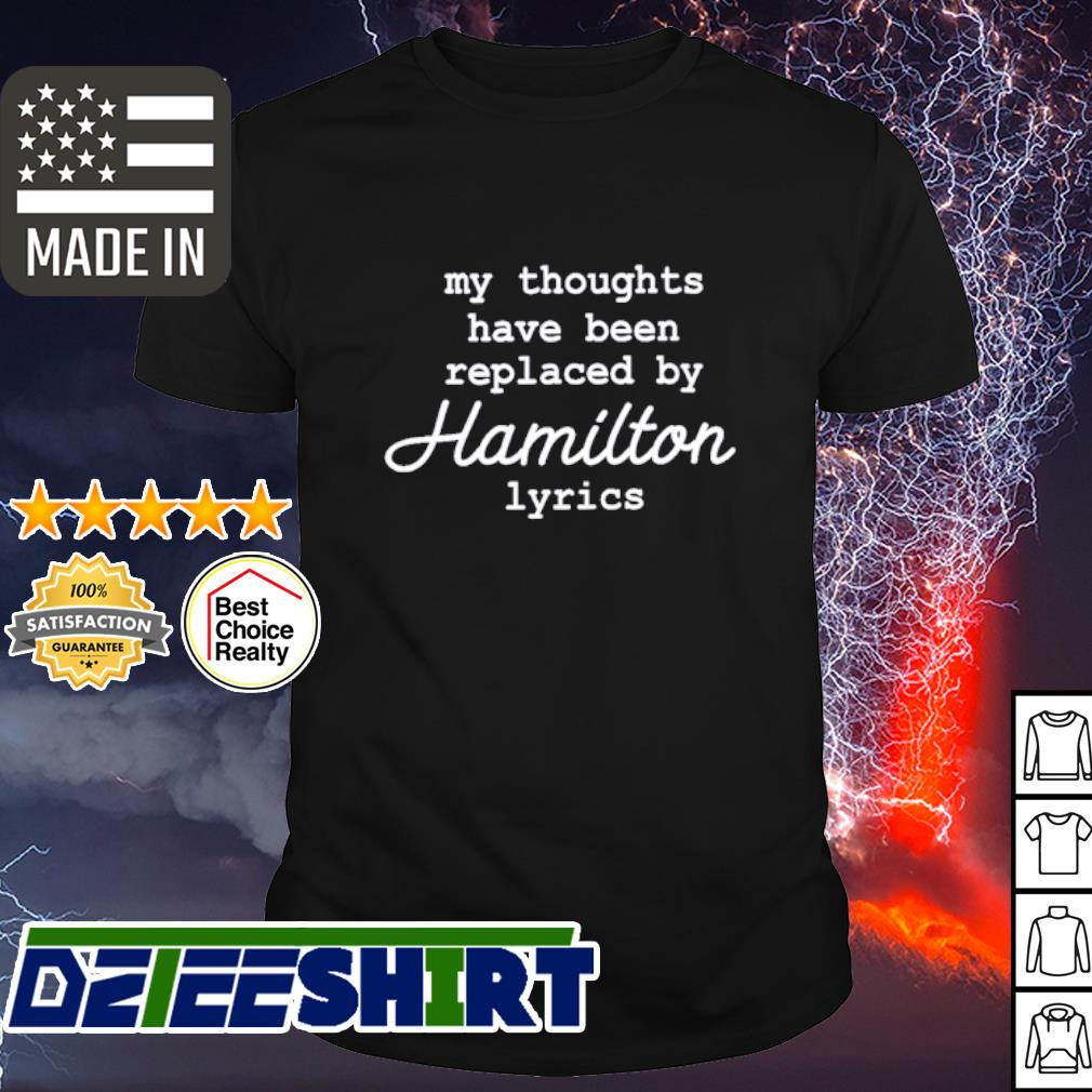 My thoughts have been replaced by Hamilton lyrics shirt