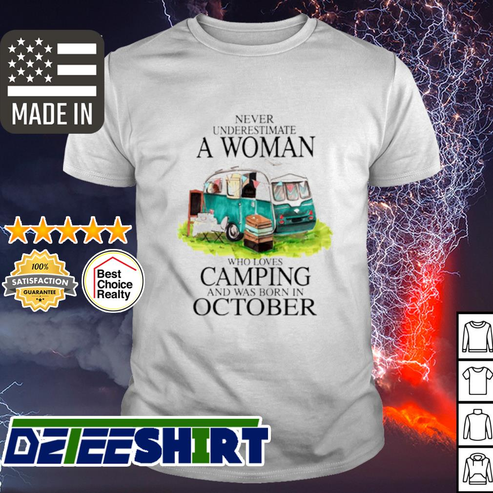 Never underestimate a Woman who loves Camping and was born in October shirt