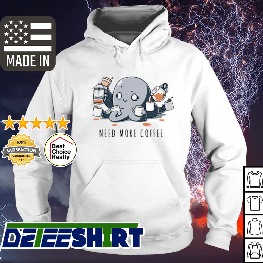 Octopus Need more Coffee s hoodie