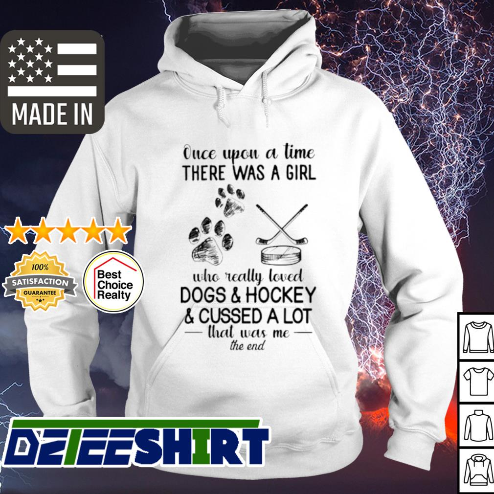 Once upon a time there was a girl who really loved Dogs and Hockey and cussed a lot s hoodie