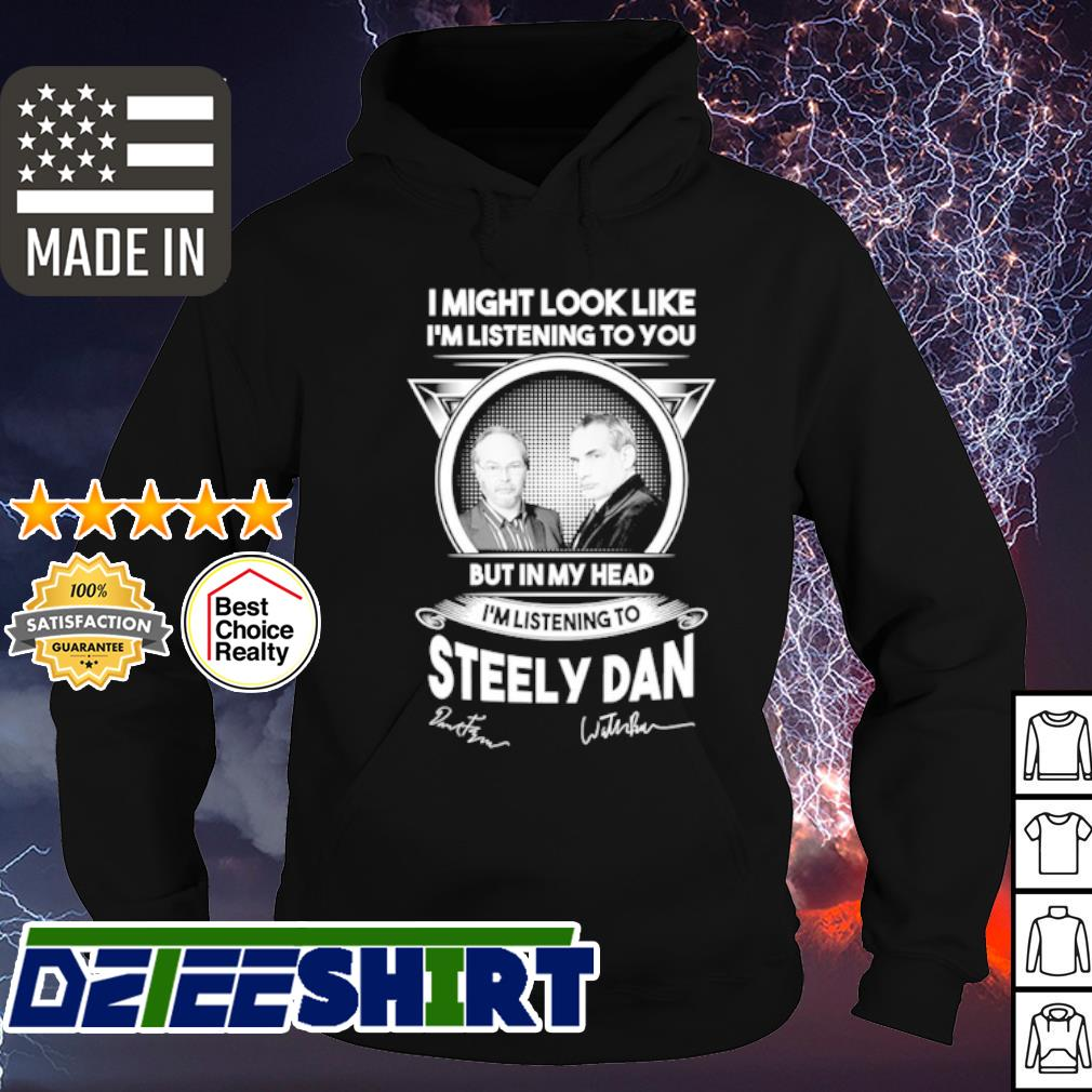 Steely Dan I might look like I'm listening to you but in my head s hoodie