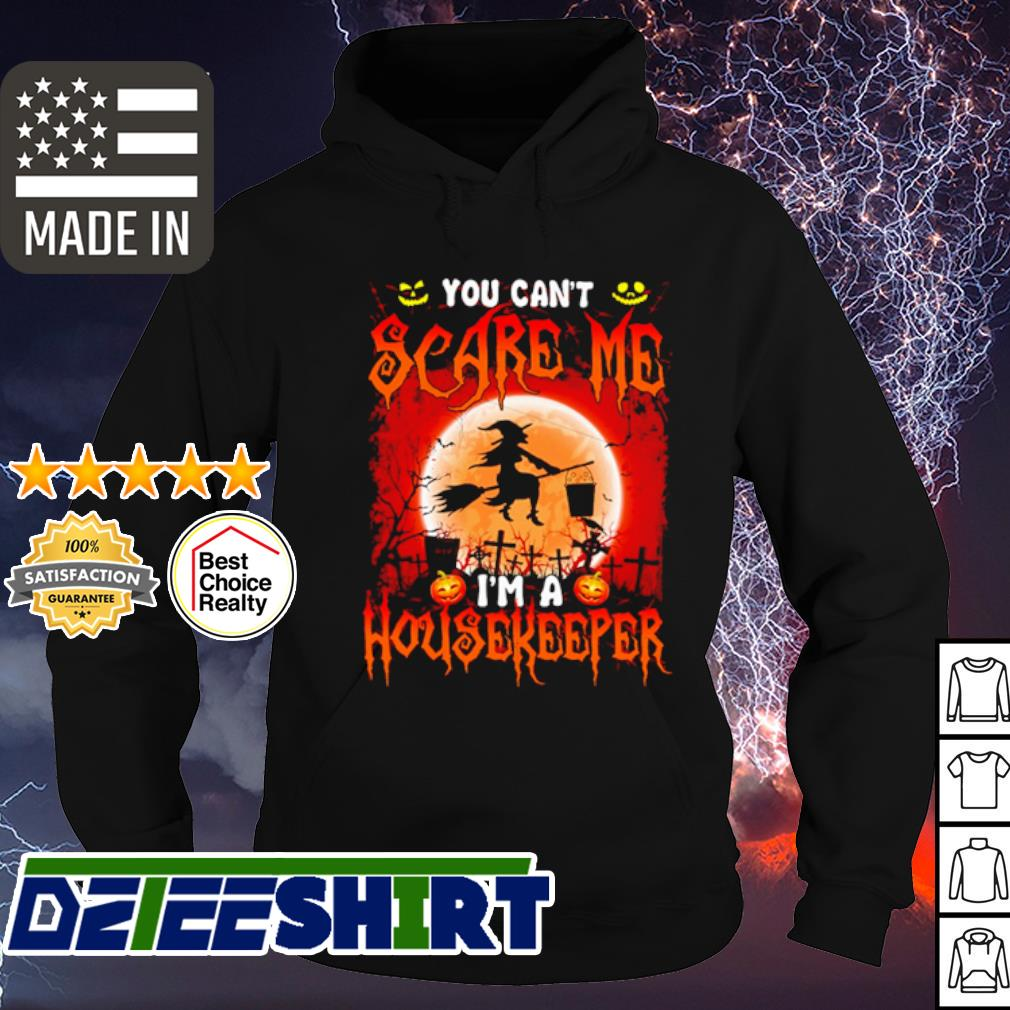 Witch sitting on broom you can't scare me I'm a Housekeeper Halloween s hoodie
