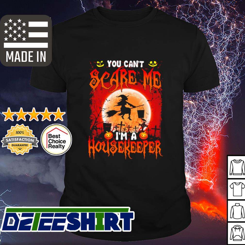 Witch sitting on broom you can't scare me I'm a Housekeeper Halloween shirt
