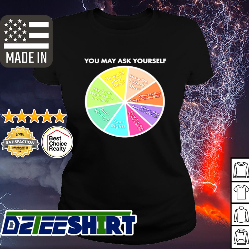 You may ask yourself pie chart s ladies tee