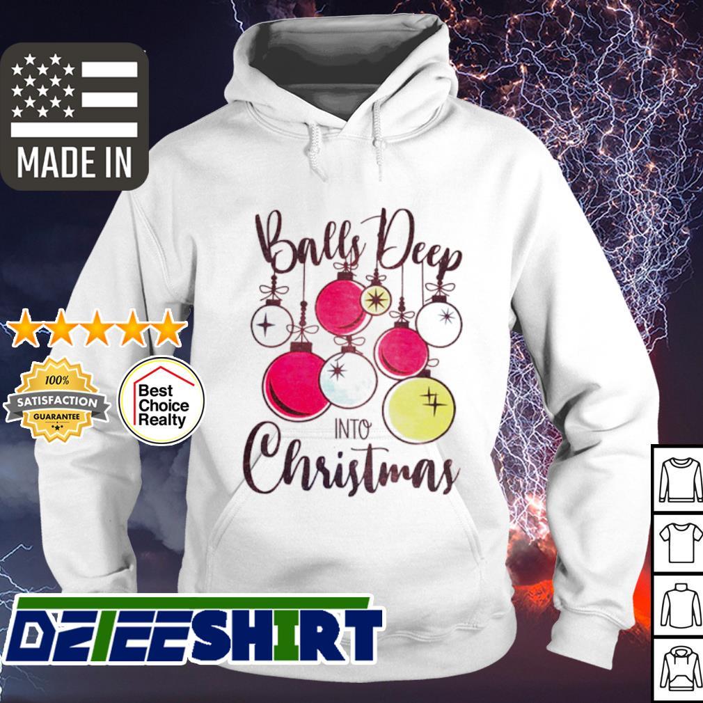 Balls deep into Christmas s hoodie
