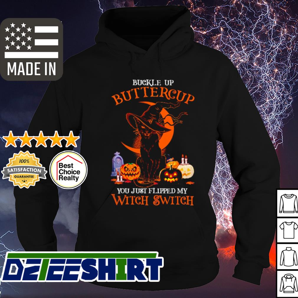 Cat buckle up buttercup you just flipped my witch swicth Halloween s hoodie