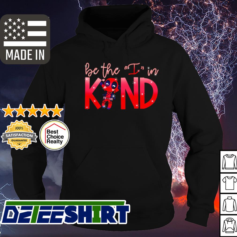 Deadpool Be the I in kind s hoodie