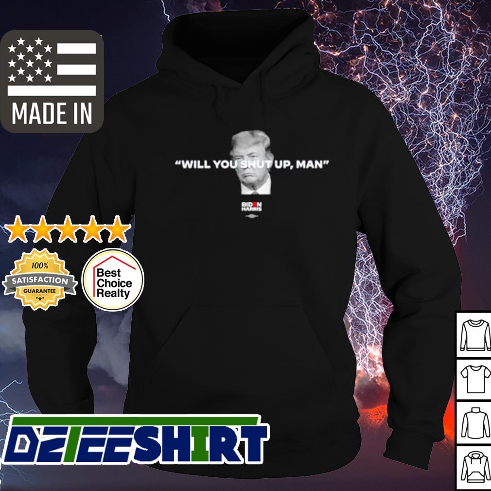 Donald Trump will you shut up man Joe Biden harris s hoodie