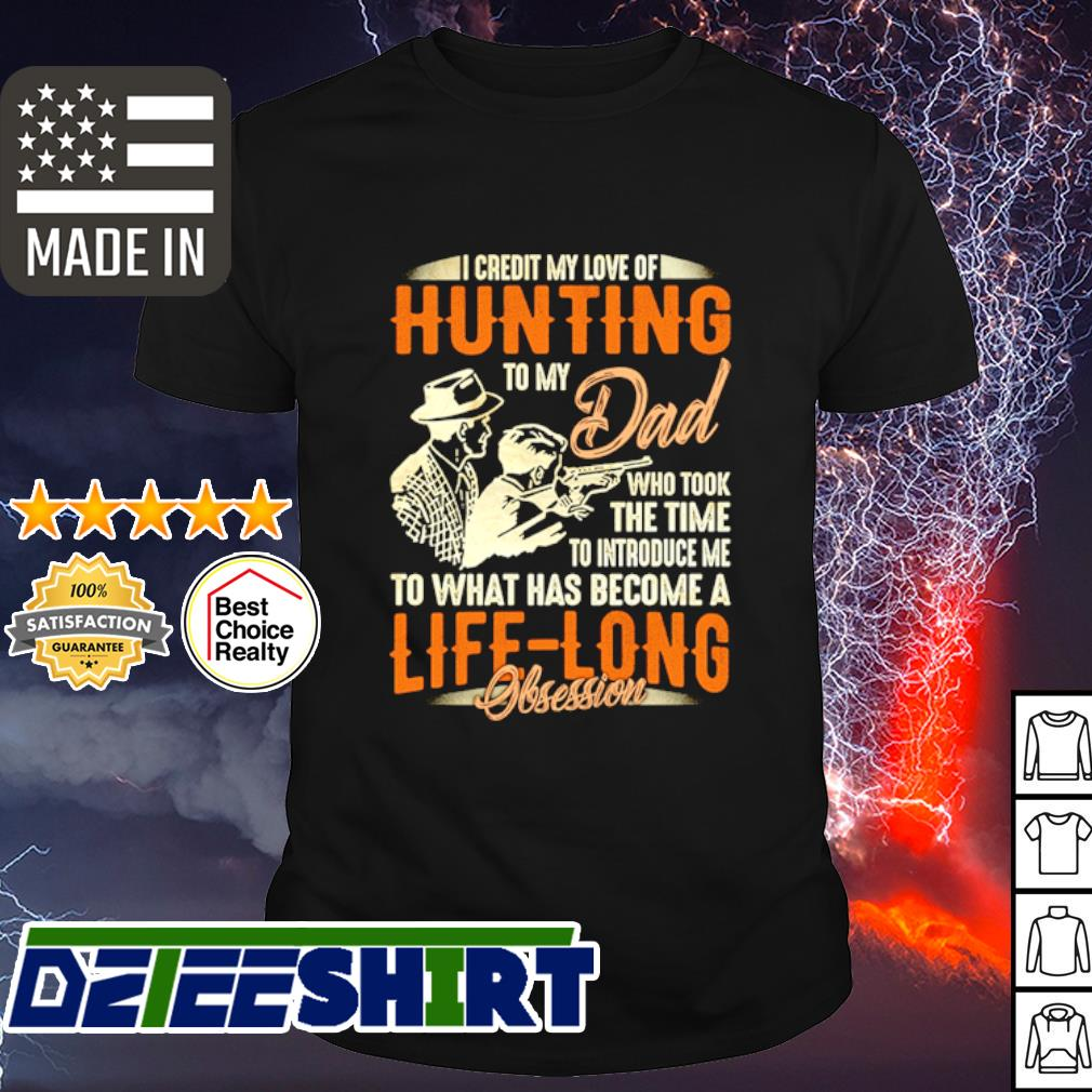 I credit my love of hunting to my dad shirt