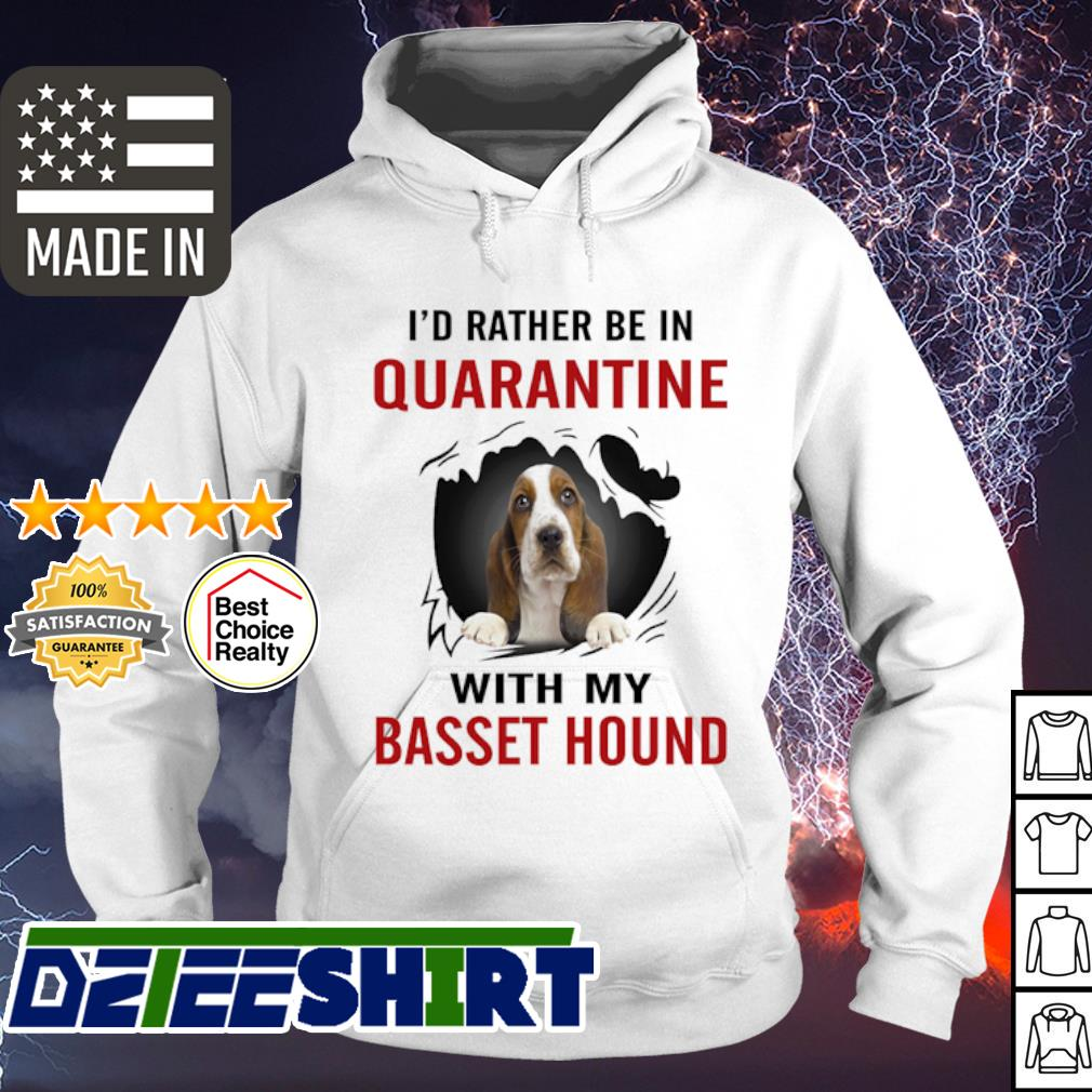 I'd rather be in quarantine with my Basset Hound s hoodie