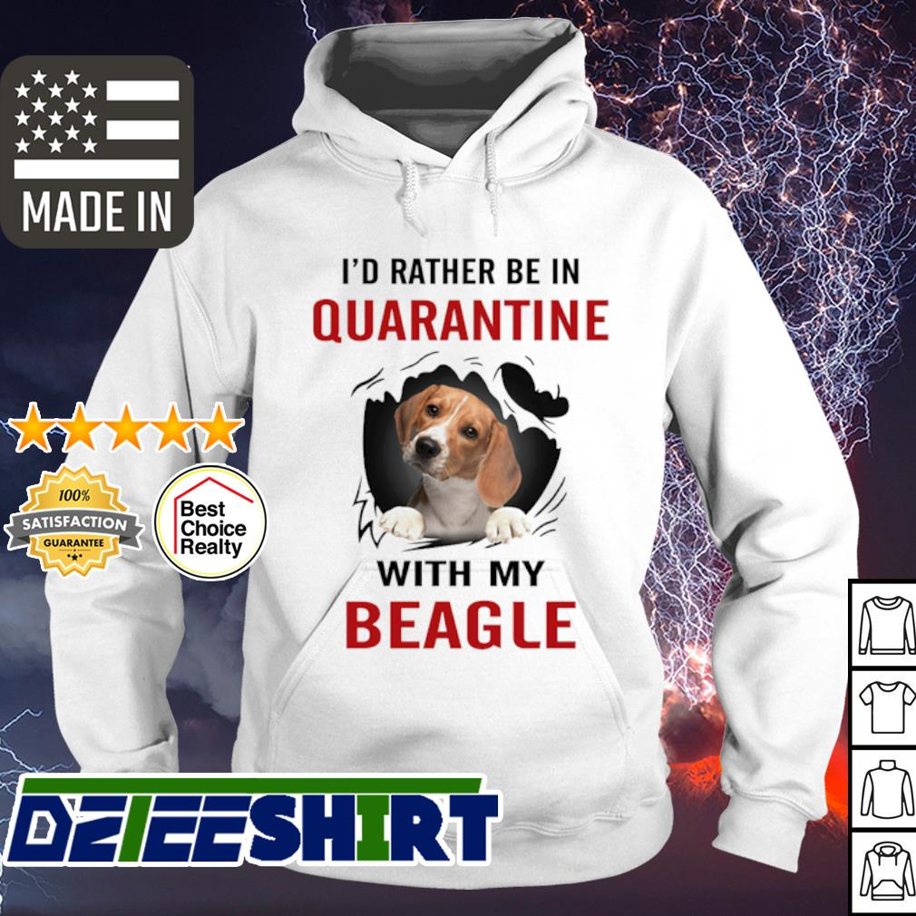 I'd rather be in quarantine with my Beagle s hoodie