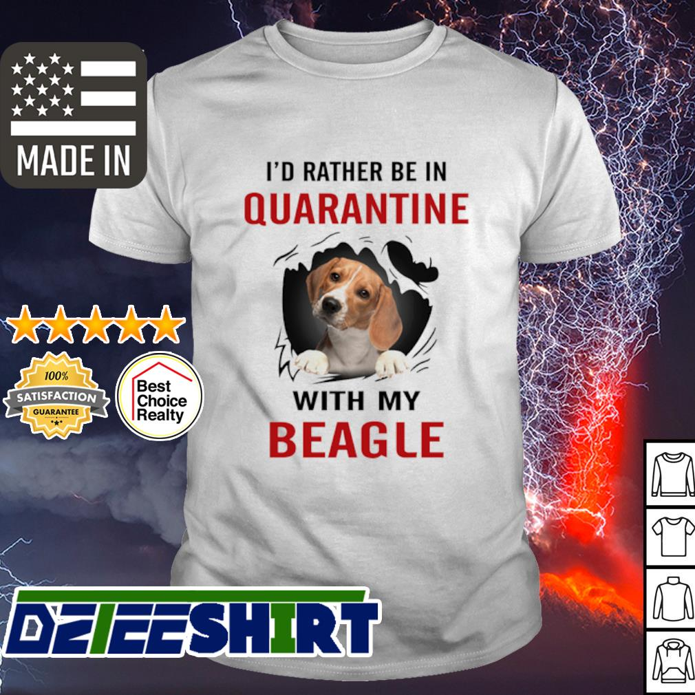 I'd rather be in quarantine with my Beagle shirt