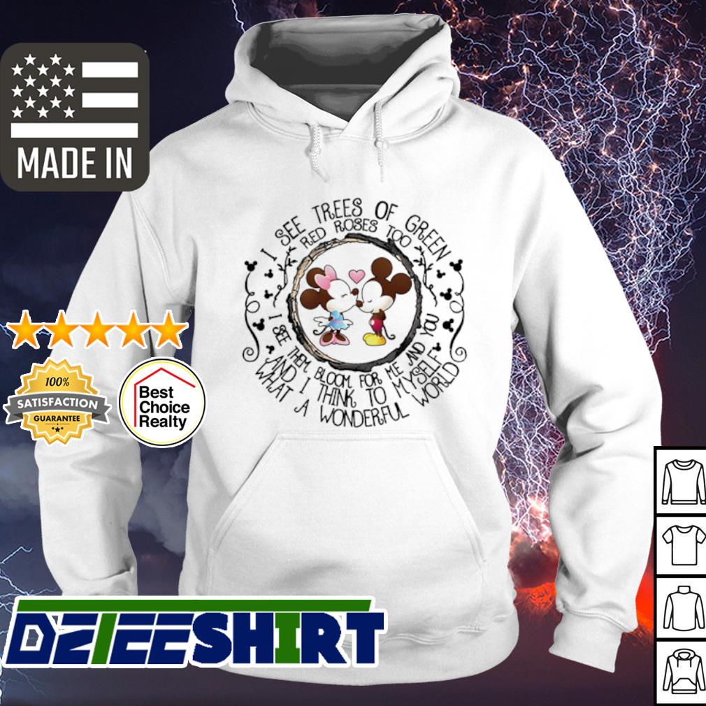I see trees of green red rose to see them bloom for me and you s hoodie