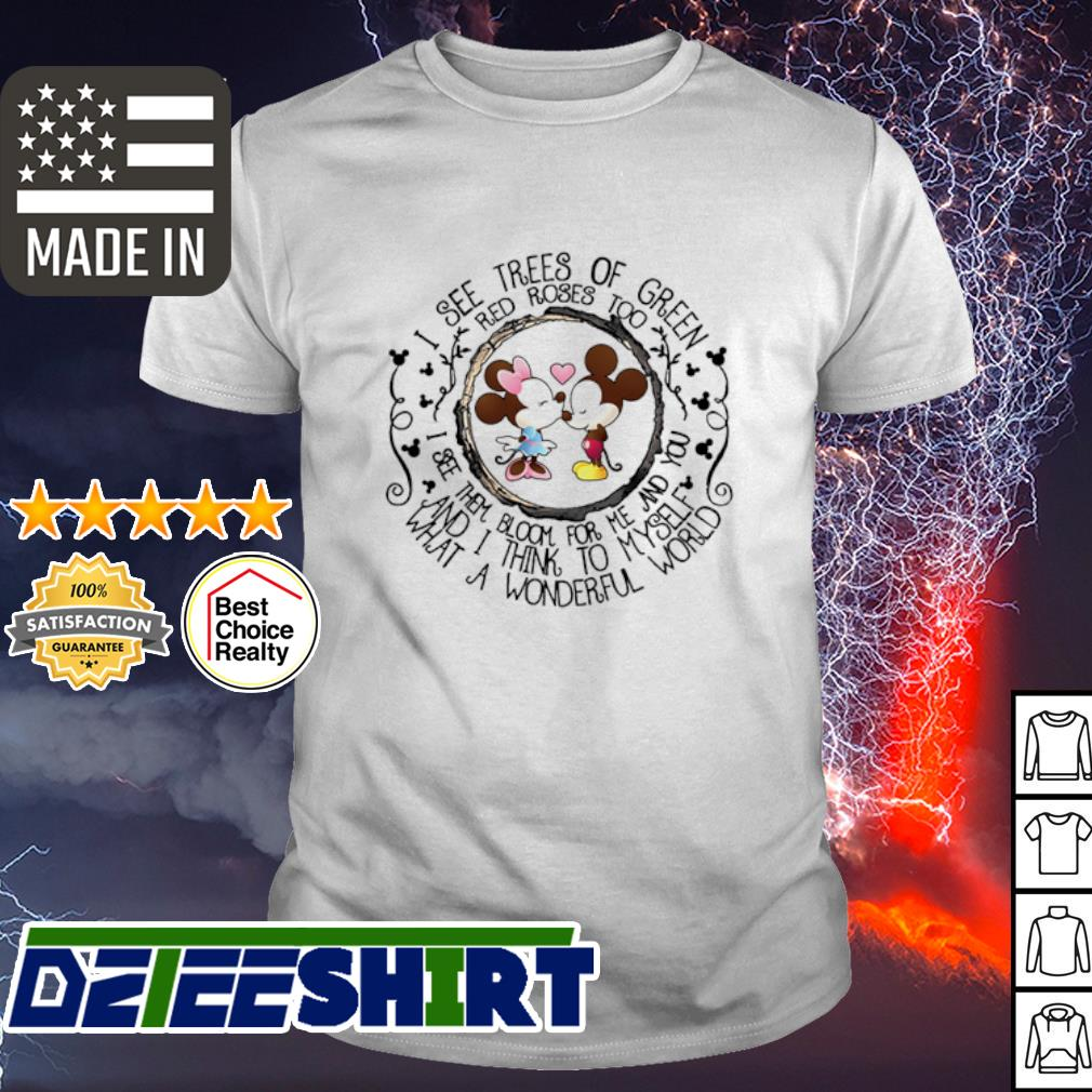 I see trees of green red rose to see them bloom for me and you shirt