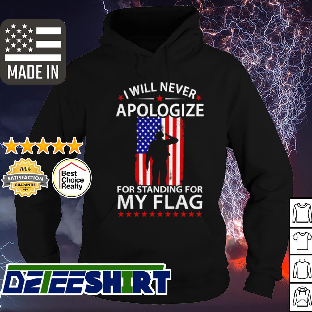 I will never Apologize for standing for my American flag s hoodie