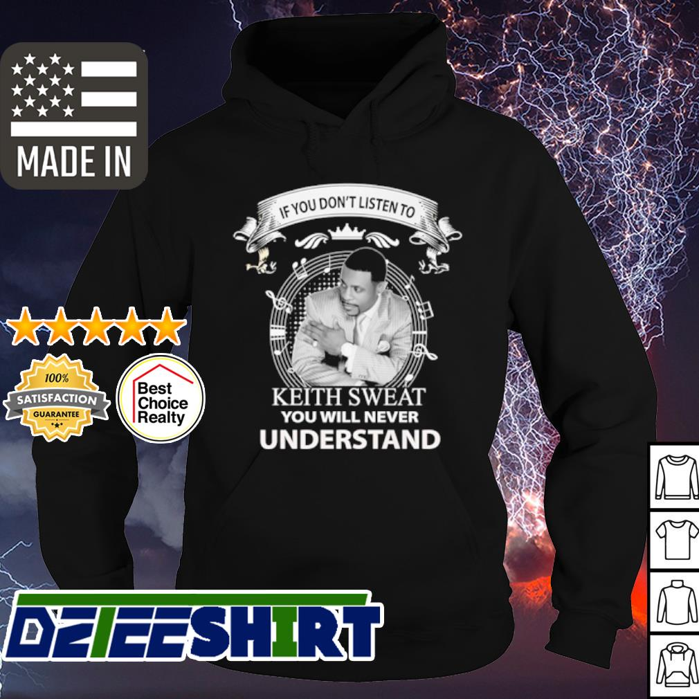 If you don't listen to Keith Sweat you will never understand s hoodie