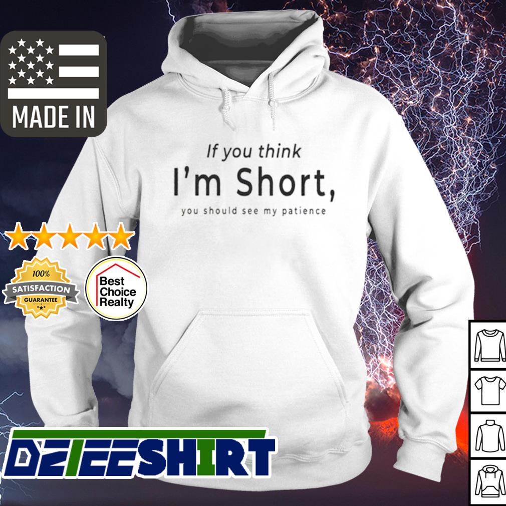 If you think I'm short you should see me patience s hoodie