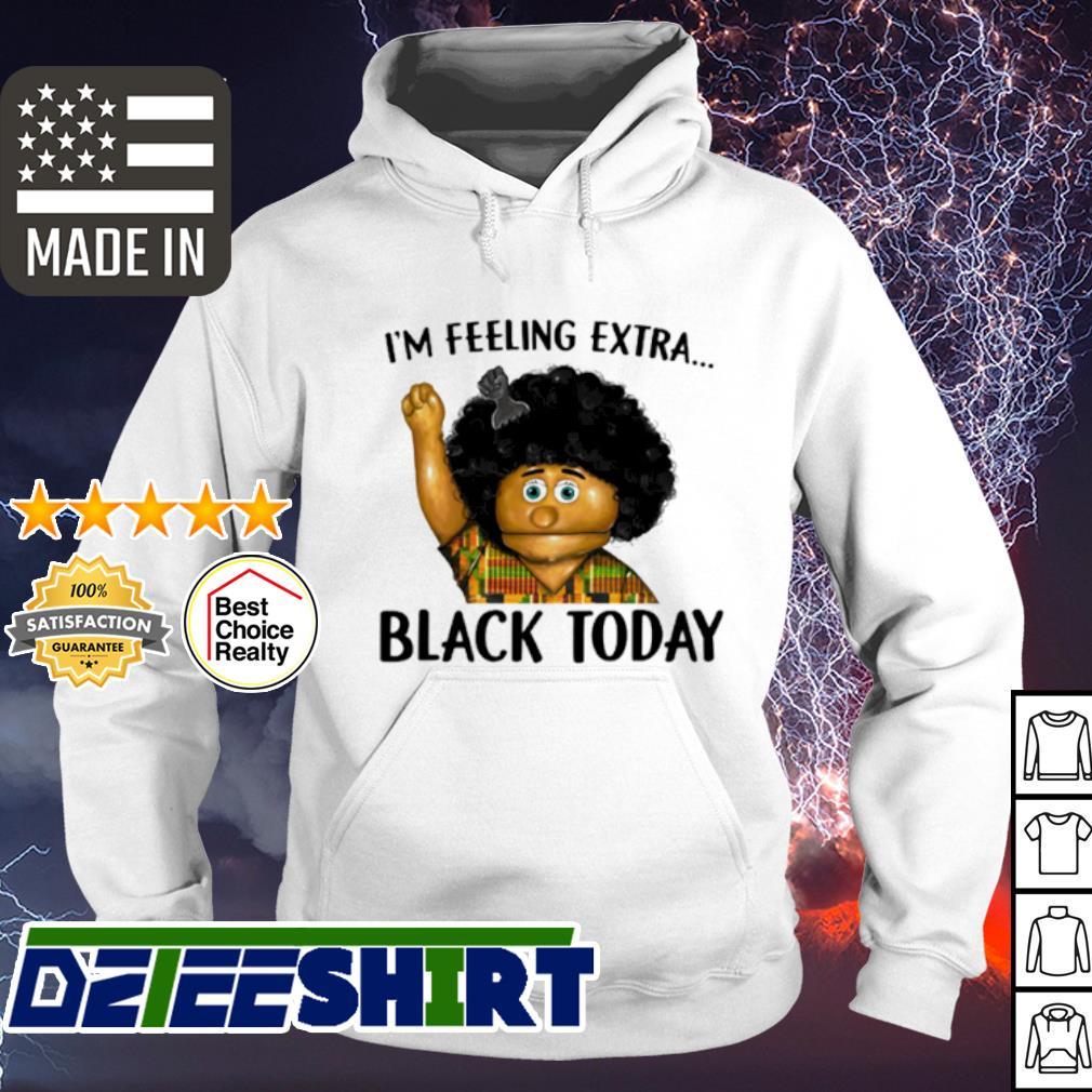 Keshia Jones I'm feeling extra black today s hoodie