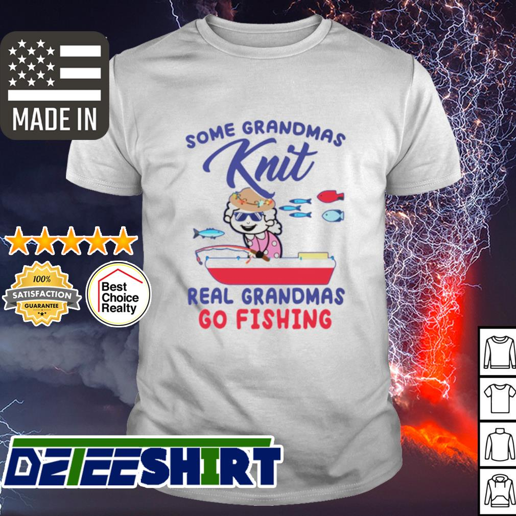Some grandmas Knit real grandmas go fishing shirt