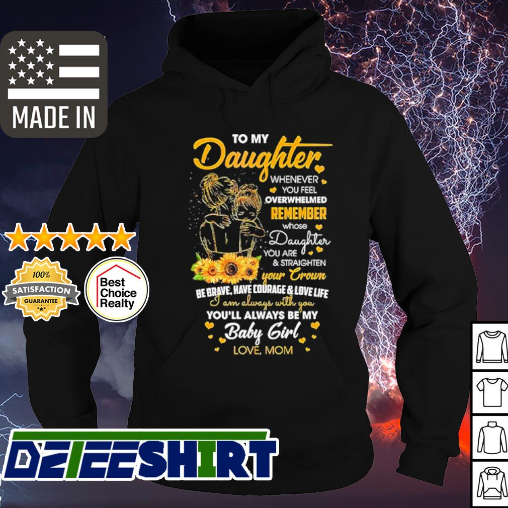To my daughter whenever you feel overwhelmed remember whose daughter s hoodie