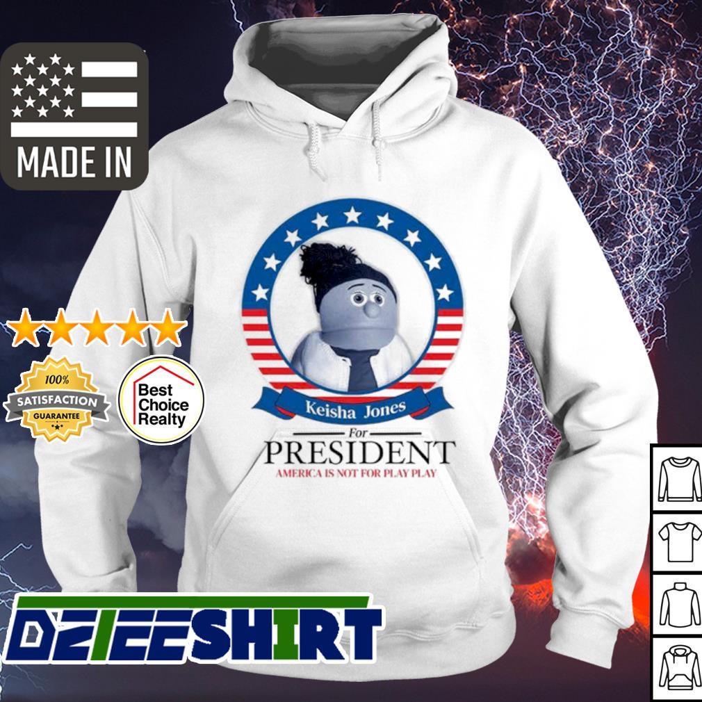 Trey Moe Keisha Jones for president America is not for play play s hoodie