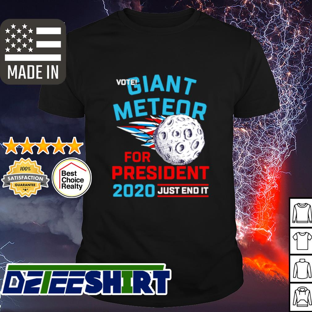 Vote giant meteor for president 2020 just end it shirt