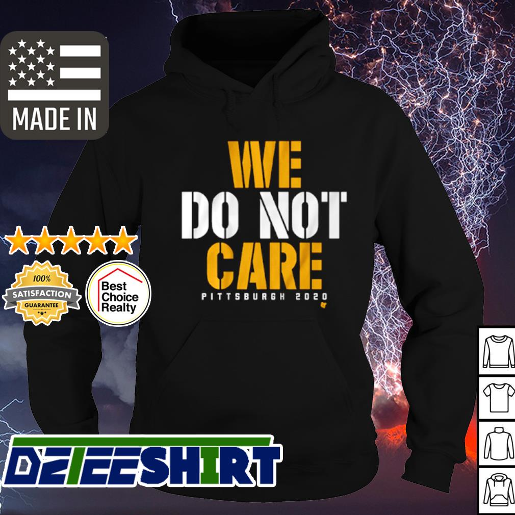 We do not care Pittsburgh 2020 s hoodie