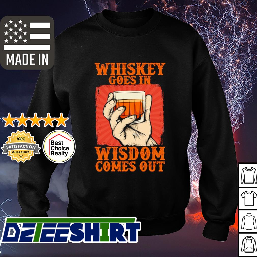 Whiskey goes in wisdom comes out s sweater