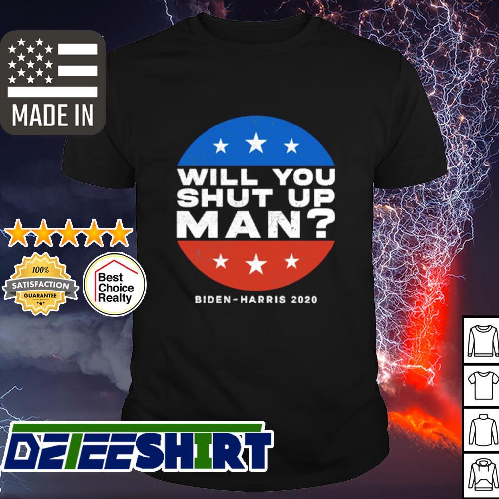 Will you shut up man Joe Biden Harris 2020 shirt